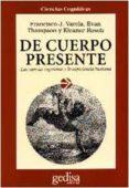 DE CUERPO PRESENTE: LAS CIENCIAS COGNITIVAS Y LA EXPERIENCIA HUMA NA (4ª ED) - 9788474324198 - VV.AA.