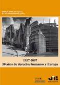 1957-2007: 50 AÑOS DE DERECHOS HUMANOS Y EUROPA - 9788476988398 - ENRIC R. BARTLETT
