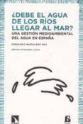 DEBE EL AGUA DE LOS RIOS LLEGAR AL MAR: UNA GESTION MEDIOAMBIENTA L DEL AGUA EN ESPAÑA - 9788483196298 - FERNANDO MAGDALENO MAS