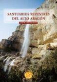 SANTUARIOS RUPESTRES DEL ALTO ARAGON - 9788483210598 - JOSE Mª FUIXENCH NAVAL
