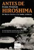 ANTES DE HIROSHIMA: DE MARIE CURIE A LA BOMBA ATOMICA - 9788483830598 - DIANA PRESTON