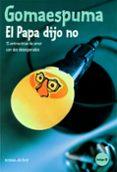 GOMAESPUMA. EL PAPA DIJO NO: 14 ENTREVISTAS DE AMOR CON 2 DESESPE RADOS (INCLUYE CD) - 9788484602798 - GUILLERMO FESSER
