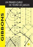 GIBBONS: UN PRIMER CURSO DE TEORIA DE JUEGOS - 9788485855698 - ROBERT GIBBONS