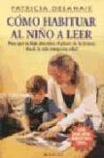 COMO HABITUAR AL NIÑO A LEER - 9788486193898 - PATRICIA DELAHAIE