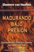 MADURANDO BAJO PRESION: CONFIANDO EN DIOS AUN CUANDO LAS COSAS VA N MAL - 9788487940798 - ELEONORE VAN HAAFTEN