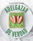 ADELGAZAR DE VERDAD - 9788490569498 - JORDI SAGRERA FERRANDIZ
