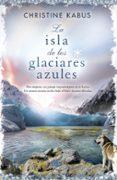 LA ISLA DE LOS GLACIARES AZULES - 9788490701898 - CHRISTINE KABUS