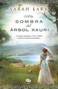 A LA SOMBRA DEL ARBOL KAURI - 9788490702598 - SARAH LARK