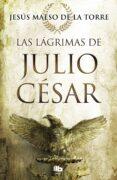 LAS LAGRIMAS DE JULIO CESAR - 9788490707098 - JESUS MAESO DE LA TORRE
