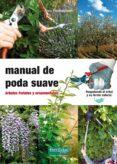 MANUAL DE PODA SUAVE - 9788493828998 - VV.AA.