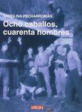 OCHO CABALLOS,CUARENTA HOMBRES - 9788494017698 - CAROLINA PECHARROMAN