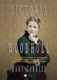 VICTORIA WOODHULL: VISIONARIA, SUFRAGISTA Y PRIMERA MUJER CANDIDATA A LA PRESIDENCIA - 9788494672798 - MARY GABRIEL