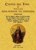 CIENCIA DEL FORO O REGLAS PARA FORMAR UN ABOGADO (ED. FACSIMIL DE LA ED. DE MADRID, 1794) - 9788495636898 - VV.AA.