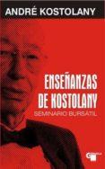 ENSEÑANZAS DE KOSTOLANY: SEMINARIO BURSATIL (2ª ED.) - 9788496529298 - ANDRE KOSTOLANY