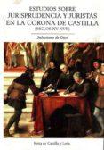 ESTUDIOS SOBRE JURISPRUDENCIA Y JURISTAS EN LA CORONA DE CASTILLA (SIGLOS XV-XVII) - 9788497186698 - SALUSTIANO DE DIOS