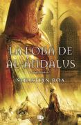 LA LOBA DE AL-ANDALUS - 9788498728798 - SEBASTIAN ROA