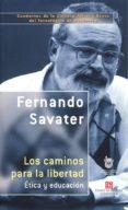 LOS CAMINOS PARA LA LIBERTAD: ETICA Y EDUCACION - 9789681672898 - FERNANDO SAVATER