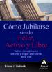 COMO JUBILARSE SIENDO FELIZ, ACTIVO Y LIBRE ERNIE J. ZELINSKI