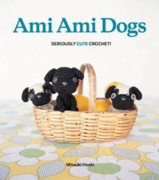 Ebooks epub descarga gratuita AMI AMI DOGS: SERIOUSLY CUTE CROCHET en español 9780062025708 PDB PDF DJVU