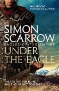 Libros descargables gratis para ebooks UNDER THE EAGLE (EAGLES OF THE EMPIRE 1) PDF
