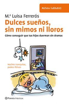 Descargar DULCES SUEÃ'OS, SIN MIMOS NI LLOROS: COMO CONSEGUIR QUE TUS HIJOS DUERMAN SIN DRAMAS gratis pdf - leer online