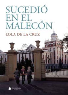 Descargas de libros electrónicos gratis para ipad mini SUCEDIÓ EN EL MALECÓN 9788413384108 en español de LOLA DE LA CRUZ