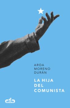 Libro en línea descarga gratuita LA HIJA DEL COMUNISTA (CABALLO DE TROYA 2017, 1) (Spanish Edition)