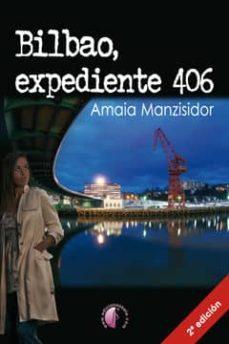 Libros electrónicos gratuitos y descarga BILBAO, EXPEDIENTE 406 9788415495208 (Literatura española) de AMAIA MANZISIDOR CHM FB2 ePub