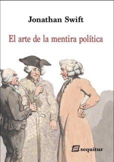 Descargar libros electrónicos de libros de Google EL ARTE DE LA MENTIRA POLITICA 9788415707608 de JONATHAN SWIFT DJVU MOBI CHM