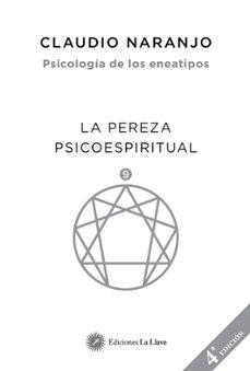 Descargar PSICOLOGIA DE LOS ENEATIPOS 9: LA PEREZA PSICOESPIRITUAL gratis pdf - leer online