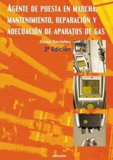 agente de puesta en marcha, mantenimiento, reparación y adecuación de aparatos de gas-josep deulofeu-9788416338108