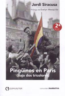 Audiolibro gratuito para descargar PINGÜINOS EN PARIS (BAJO DOS TRICOLORES) PDF de JORDI SIRACUSA (Literatura española)