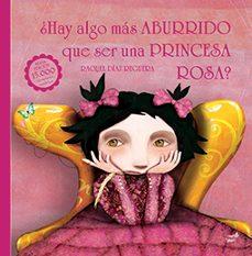 ¿hay algo mas aburrido que ser una princesa rosa? ed aniversario-raquel diaz reguera-9788416817108