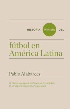 historia mínima del fútbol en américa latina-pablo alabarces-9788417141608