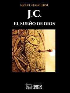 Descargas gratuitas para ebooks J.C. EL SUEÑO DE DIOS en español de MIGUEL ARANGUREN 9788417407308
