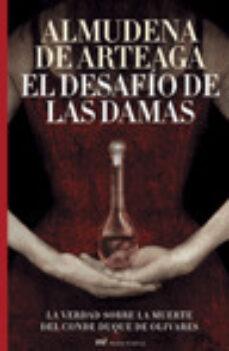 el desafio de las damas. la verdad sobre la muerte del conde duqu e de olivares-almudena de arteaga-9788427033108