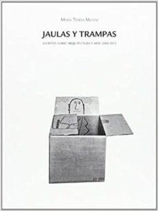 Inmaswan.es Jaulas Y Trampas: Escritos Sobre Arquitectura Y Arte 2000-2014 Image