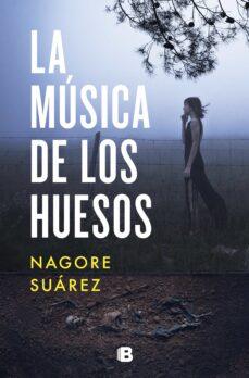 La Musica De Los Huesos Nagore Suarez Casa Del Libro