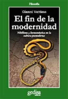 el fin de la modernidad: nihilismo y hermeneutica en la cultura p ostmoderna (2ª ed.)-gianni vattimo-9788474322408