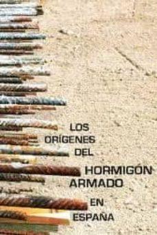 los origenes del hormigon armado en españa-antonio burgos núñez-9788477904908