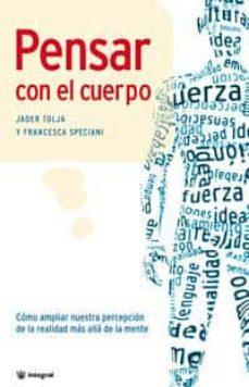 Viamistica.es Pensar Con El Cuerpo: Como Ampliar Nuestra Percepcion De La Reali Dad Mas Alla De La Mente Image