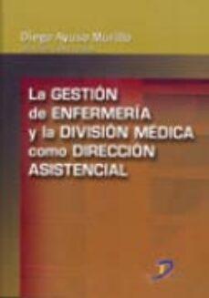 Descargar gratis ebooks pdf para computadora LA GESTION DE ENFERMERIA Y LA DIVISION MEDICA COMO DIRECCION ASIS TENCIAL (Spanish Edition) de DIEGO AYUSO MURILLO 9788479788308