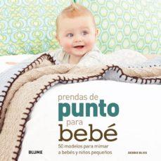 Descargar gratis libros en español pdf PRENDAS DE PUNTO PARA BEBE: 50 MODELOS PARA MIMAR A BEBES Y NIÑOS PEQUEÑOS (Spanish Edition) de DEBBIE BLISS
