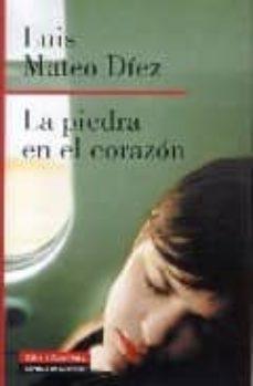 Descargar libros electrónicos gratis en formato pdf LA PIEDRA EN EL CORAZON de LUIS MATEO DIEZ 9788481096408