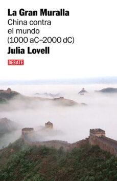 la gran muralla: china contra el mundo-julia lovell-9788483067208