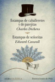 estampas de caballeretes y de parejitas / estampas de señoritas-charles dickens-edward caswall-9788484289708
