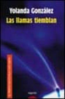 las llamas tiemblan (52 premio de novela cafe gijon)-yolanda gonzalez-9788484332008