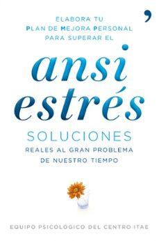 ansiestres: soluciones reales al gran problema de nuestro tiempo-9788484608608