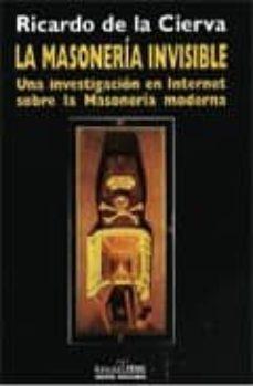 Descargar LA MASONERIA INVISIBLE: UNA INVESTIGACION EN INTERNET SOBRE LA MA SONERIA MODERNA gratis pdf - leer online