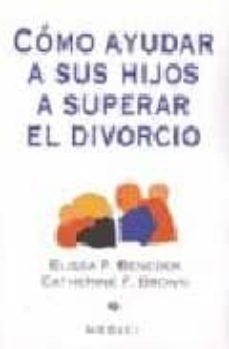 como ayudar a sus hijos a superar el divorcio-elissa p. benedek-catherine f. brown-9788489778108